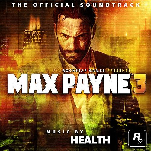 Max Payne 3 Official Soundtrack by HEALTH