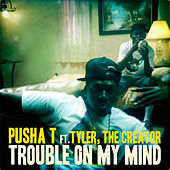 Trouble On My Mind by Pusha T