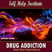 Drug Addiction: Stop Your Dependence by Self Help Audio Books
