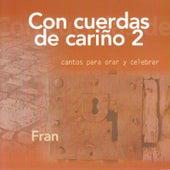 Con cuerdas de cariño 2. Cantos para orar y celebrar by Fran