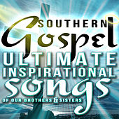 Southern Gospel! Ultimate Inspirational Songs of Our Brothers & Sisters by Various Artists