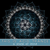 This Is Acid Trance (A State of Mind) by Various Artists