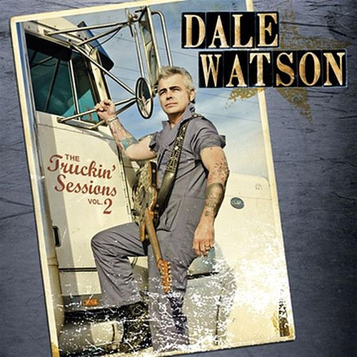The Truckin' Sessions: Volume Two by Dale Watson
