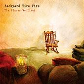 The Places We Lived by Backyard Tire Fire