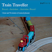 Train Traveller: Brussels - Amsterdam . Amsterdam-Brussels (1 Hour and 54 Minutes of Musical Pleasure) by Various Artists