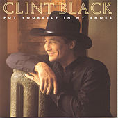Put Yourself in My Shoes by Clint Black