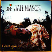 Never Give Up by Jah Mason