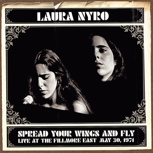 Spread Your Wings And Fly: Live At The Fillmore East by Laura Nyro