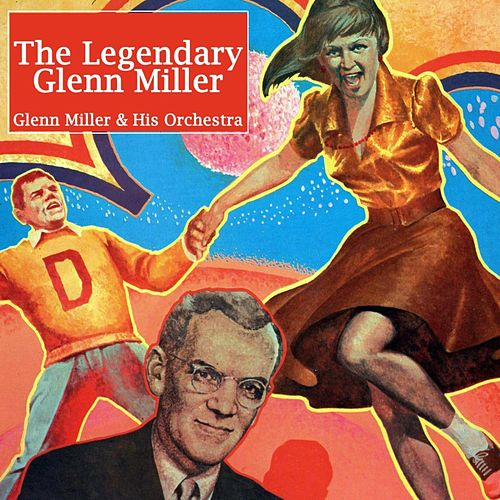 The Legendary Glenn Miller by Glenn Miller