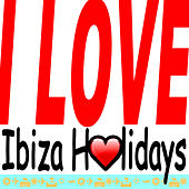 I Love Ibiza Holidays by Various Artists
