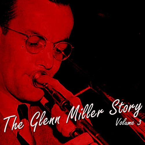 The Glenn Miller Story Volume 3 by Glenn Miller