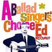 A Ballad Singer's Choice by Ed McCurdy