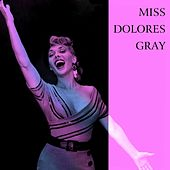 Miss Dolores Gray by Dolores Gray