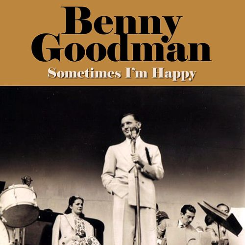 Sometimes I'm Happy by Benny Goodman