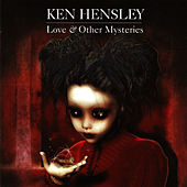 Love & Other Mysteries by Ken Hensley