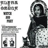 Watch & Pray / Overstanding by Alpha & Omega
