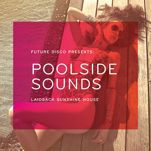 Future Disco Presents: Poolside Sounds by Various Artists