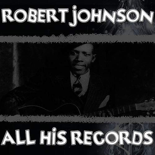 All His Records by ROBERT JOHNSON