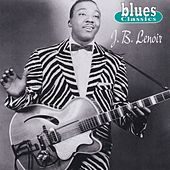 Blues Classics: J.B. Lenoir by J.B. Lenoir