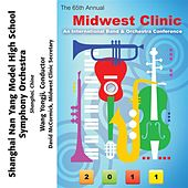 2011 Midwest Clinic: Shanghai Nan Yang Model High School Symphony Orchestra by Various Artists