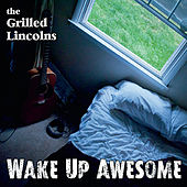 Wake Up Awesome by Grilled Lincolns