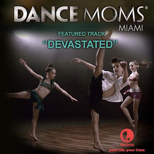 Devastated - Featured Music from Lifetime's Dance Moms Miami by Gemma Hayes