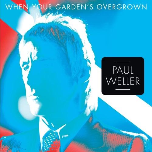 When Your Garden's Overgrown - Single by Paul Weller
