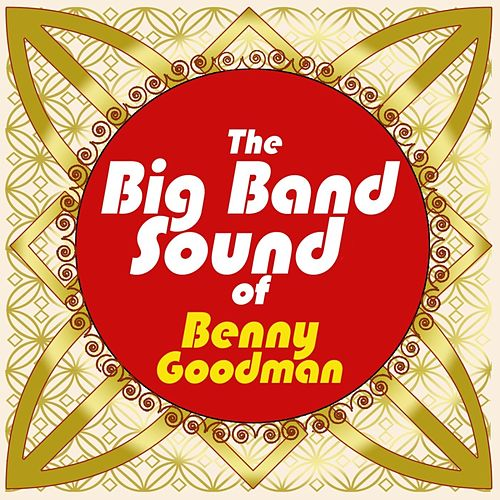 The Big Band Sound Of Benny Goodman by Benny Goodman