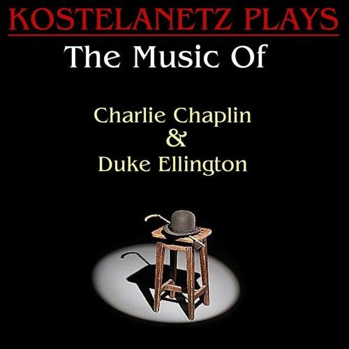 Kostelanetz Plays The Music Of Charlie Chaplin And Duke Ellington by Andre Kostelanetz