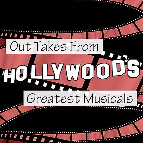 Out Takes From Hollywood's Greatest Musicals by Various Artists
