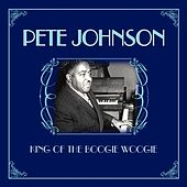 King Of The Boogie Woogie by Pete Johnson