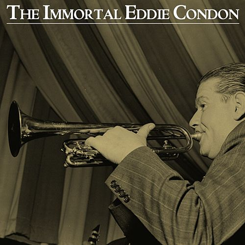 The Immortal Eddie Condon by Eddie Condon