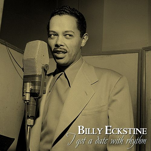 I Got A Date With Rhythm by Billy Eckstine