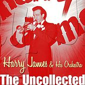 The Uncollected by Harry James and His Orchestra