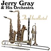 The Uncollected by Jerry Gray