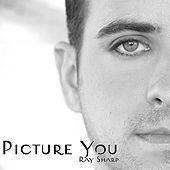 Picture You - Single by Ray Sharp