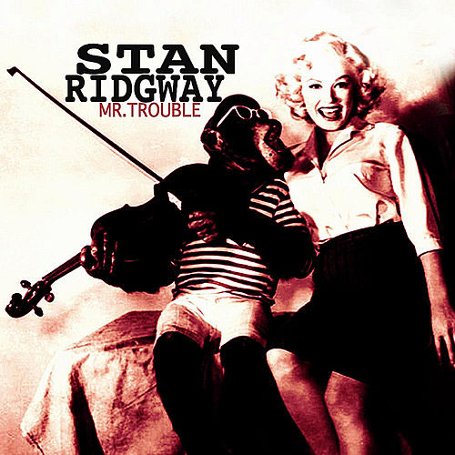 Mr. Trouble by Stan Ridgway
