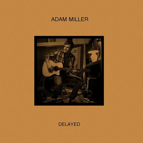 Delayed by Adam Miller