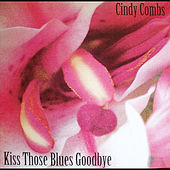 Kiss Those Blues Goodbye by Cindy Combs