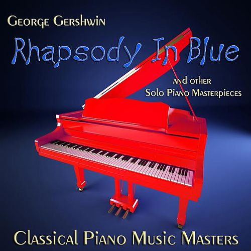 George Gershwin Rhapsody in Blue and Other Solo Piano Masterpieces by Classical Piano Music Masters