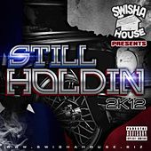 Still Holdin 2k12 by Swisha House
