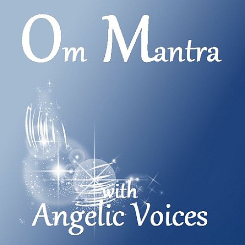 Om Mantra ith Angelic Voices by Liz Rojek