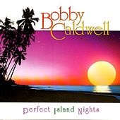 Perfect Island Nights by Bobby Caldwell