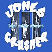 Blue Collar Stories by Jones Crusher