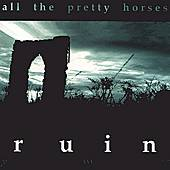 Ruin by All the Pretty Horses