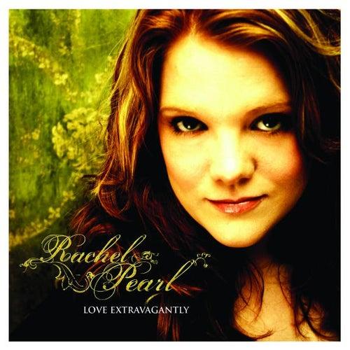 Love Extravagantly by Rachel Pearl