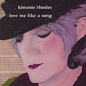 Love Me Like a Song by Kimmie Rhodes