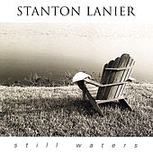 Still Waters by Stanton Lanier