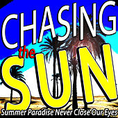 Chasing the Sun (Summer Paradise Never Close Our Eyes) by Various Artists
