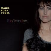 Fünf Minuten by Maike Rosa Vogel